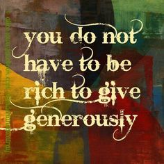 You Do Not have to be rich to give generously. #Quote #Generosity