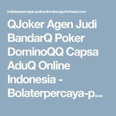 QJoker Agen Judi BandarQ Poker DominoQQ Capsa AduQ Online Indonesia - Bolaterpercaya-pokerdominoqq.rhcloud.com