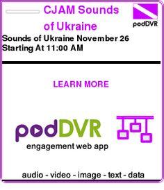 #UNCAT #PODCAST  CJAM Sounds of Ukraine Podcast    Sounds of Ukraine November 26 Starting At 11:00 AM    READ:  https://podDVR.COM/?c=33ccbbd9-cab7-03fc-ef53-b3eb4f8f83aa