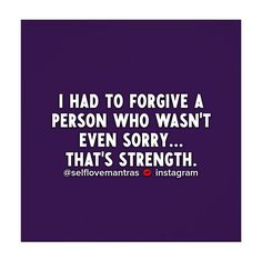 Forgiveness never excuses what the person did. It's giving yourself permission to heal. Easier said than done? Absolutely! It takes a lot of strength to forgive someone. But it's absolutely necessary if you want happiness! Put yourself first. Forgive. Love YOU