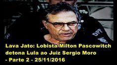 Lava Jato: Lobista Milton Pascowitch detona Lula ao Juiz Sergio Moro - P...