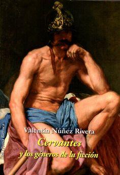Cervantes y los géneros de la ficción / Valentín Nuñez Rivera - Madrid : Prosa Barroca, 2015
