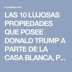LAS 10 LUJOSAS PROPIEDADES QUE POSEE DONALD TRUMP A PARTE DE LA CASA BLANCA, PROPIEDADES DE TRUMP - YouTube