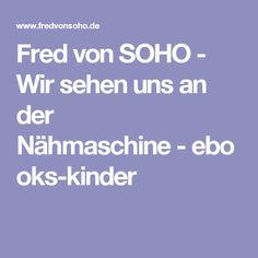 Fred von SOHO - Wir sehen uns an der Nähmaschine-ebooks-kinder