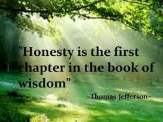 """Honesty is the first chapter in the book of wisdom."" - Thomas Jefferson"