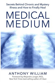 Medical Medium: Secrets Behind Chronic and Mystery Illness and How to ... - Anthony William - Google Boeken