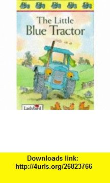 The Little Blue Tractor (First Stories) (9780721417707) Nicola Baxter, Toni Goffe, Colin Reeder , ISBN-10: 0721417701  , ISBN-13: 978-0721417707 ,  , tutorials , pdf , ebook , torrent , downloads , rapidshare , filesonic , hotfile , megaupload , fileserve