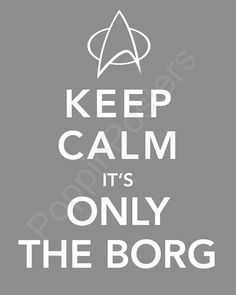 Star Trek Voyager - Keep Calm It's Only The Borg meme.