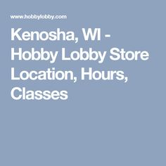 Kenosha, WI - Hobby Lobby Store Location, Hours, Classes