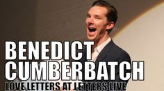 Benedict Cumberbatch reads a love letter at Letters Live. I just died.