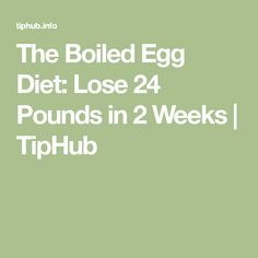 The Boiled Egg Diet: Lose 24 Pounds in 2 Weeks | TipHub