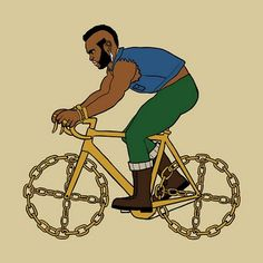 I pity the fool that don't ride a bicycle.