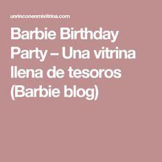 Barbie Birthday Party – Una vitrina llena de tesoros (Barbie blog)