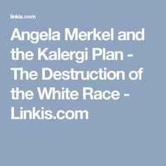 Angela Merkel and the Kalergi Plan - The Destruction of the White Race - Linkis.com