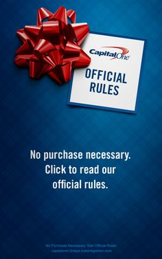 No purchase necessary | See Official Rules: https://www.capitalone12days.instantignition.com/OfficialRules/