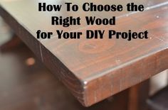 Choosing the right wood for your DIY project- Types of wood, grains, etc...