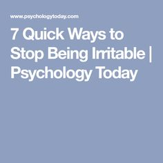 7 Quick Ways to Stop Being Irritable | Psychology Today