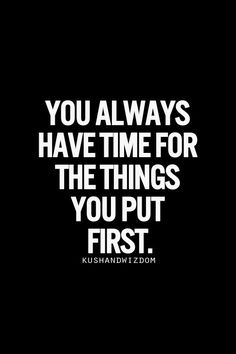 You always have time for the things you put first ~ http://walkinshowers.org/