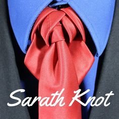 How To Tie a Tie - Sarath Knot video.  100 Ways to Tie a Tie