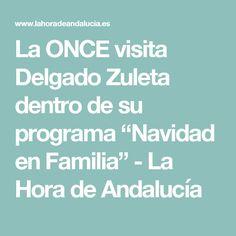 """La ONCE visita Delgado Zuleta dentro de su programa """"Navidad en Familia"""" - La Hora de Andalucía"""