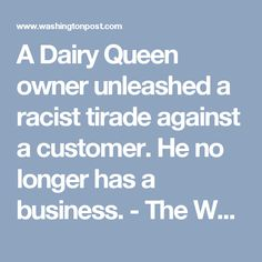 A Dairy Queen owner unleashed a racist tirade against a customer. He no longer has a business. - The Washington Post