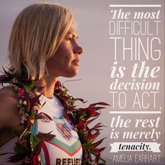 """""""The most difficult thing is the decision to act. The rest is merely tenacity."""""""