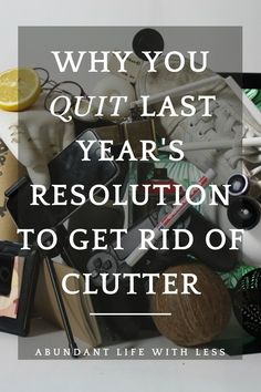 Year after year, we make resolutions with hopeful anticipation. Sometimes they stick, mostly they don't. Here are 8 reasons why your last attempt at getting rid of clutter failed.