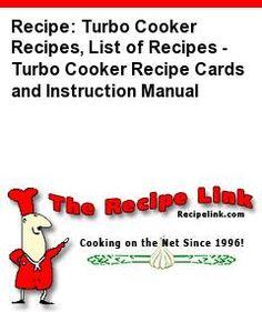 Recipe: Turbo Cooker Recipes, List of Recipes - Turbo Cooker Recipe Cards and Instruction Manual - Recipelink.com