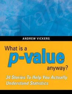 Código: EST 134 Titulo: What is a P-value anyway? : 34 stories to help you actually understand statistics Autor: Vickers, Andrew Statistics Notes, Statistics Humor, Statistics Help, P Value, Ap Psychology, Lean Six Sigma, Math Help, Ap Biology, Research Methods