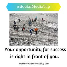 Here is the #SocialMediaTip of the Day: Your opportunity for success is right in front of  you.  Everyone who got where they are had to begin where they were when they made the decision.   To attain success or to reach your goal, don't worry about having all the answers in advance.   You just need to have a clear idea of your goal and move toward it.