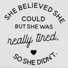 She was tired so she didn't...
