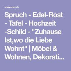 """Spruch - Edel-Rost - Tafel - Hochzeit -Schild - """"Zuhause Ist,wo die Liebe Wohnt""""   Möbel & Wohnen, Dekoration, Schilder & Tafeln   eBay!"""