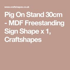 Pig On Stand MDF Freestanding Sign Shape x Wooden Freestanding Pig Shape. Cut from MDF and on a stand, it makes a great table or mantle ornament. Sign, Shapes, How To Make, Signs, Board
