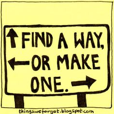 Find a way, or make one.