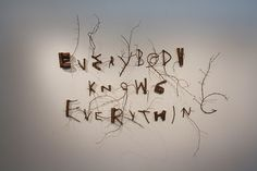 Kenneth Steinbach Everybody Knows Everything Exhibit at Trinity College, Chicago.  September 2011. #twigs #typography