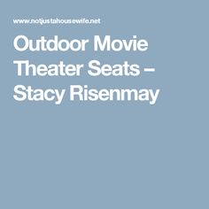 Outdoor Movie Theater Seats – Stacy Risenmay