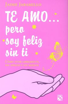 Descargar el libro Te amo… pero soy feliz sin ti gratis (PDF - ePUB)