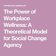 The Power of Workplace Wellness: A Theoretical Model for Social Change Agency