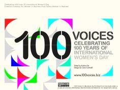 100 Voices In Business - Celebrating 100 Years Of International Women's Day - bite sized tips for professional success from women across the globe I Have Spoken, 8th Of March, Personal Branding, Ladies Day, Inspire Me, Business Women, The Voice, Coaching, The 100