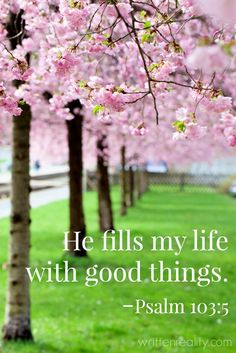 "Bible Quotes from the Old Testament - The book of Psalms - ""He fills my life with good things. Bible Verses Quotes, Bible Scriptures, Scripture Verses, Bible Quotations, Uplifting Scripture, Scripture Images, Uplifting Messages, Inspirational Verses, Biblical Quotes"