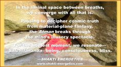 Tap into that inner space that connects to all that is. Contact Shakti Energetics -- www.shakti-energetics.com -- to schedule a personal retreat or meditation training.