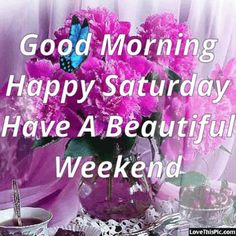 Good Morning Happy Saturday Have A Beautiful Weekend Gif Saturday Morning Quotes, Good Morning Happy Saturday, Good Morning Image Quotes, Morning Greetings Quotes, Good Morning Good Night, Morning Messages, Saturday Memes, Saturday Saturday, Weekend Quotes