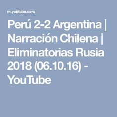 Perú 2-2 Argentina | Narración Chilena | Eliminatorias Rusia 2018 (06.10.16) - YouTube