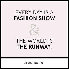 """Everyday is a fashion show & the world is the runway."" #CocoChanel #quote"