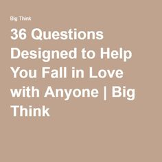 36 Questions Designed to Help You Fall in Love with Anyone | Big Think
