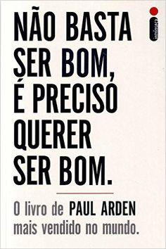 Não Basta Ser Bom, É Preciso Querer Ser Bom - Livros na Amazon.com.br