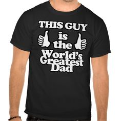 dba365cd This Guy is the World's Greatest Dad T Shirt World's Greatest Dad, Old T  Shirts
