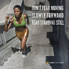 Don't fear moving slowly forward. Fear standing still. #tribesports #exercise #running #run #workout