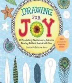 Drawing For Joy: 15-Minute Daily Meditations To Cultivate Drawing Skill And Unwind With Color--365 Prompts For Aspiring Artists PDF