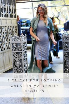 7 Tricks for Looking Great in Maternity Clothes. How to dress your bump.